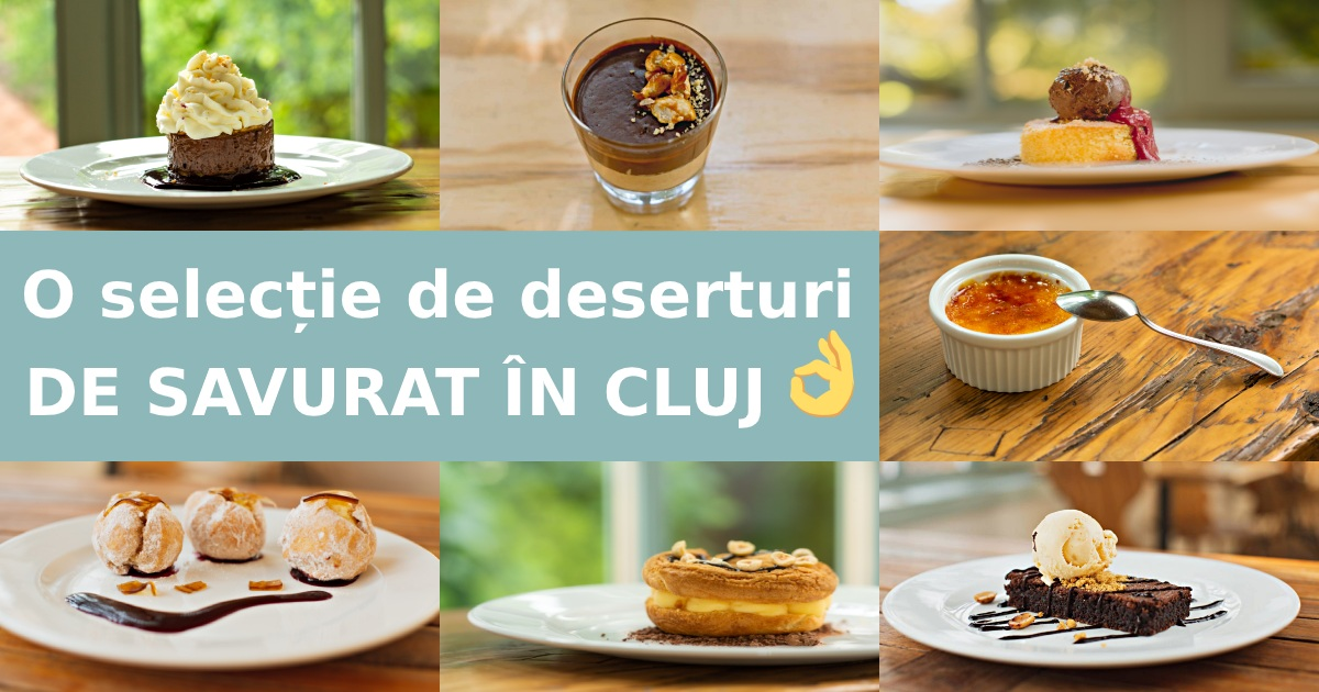 Cele mai bune deserturi din Cluj-Napoca